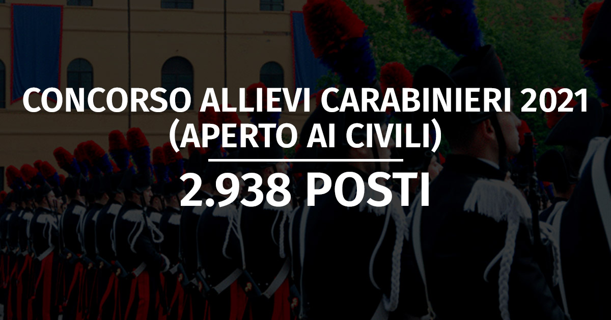 Concorso 2.938 Allievi Carabinieri 2021 (Aperto ai Civili)